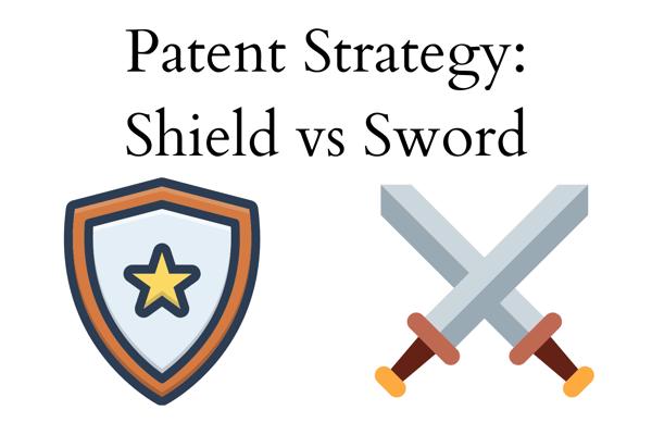 Patent Strategy_ Shield vs Sword